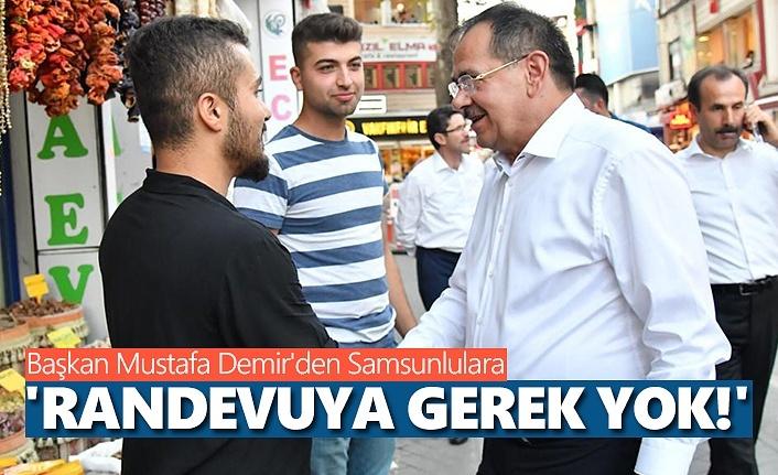 Başkan Mustafa Demir'den Samsunlulara; Randevuya Gerek Yok