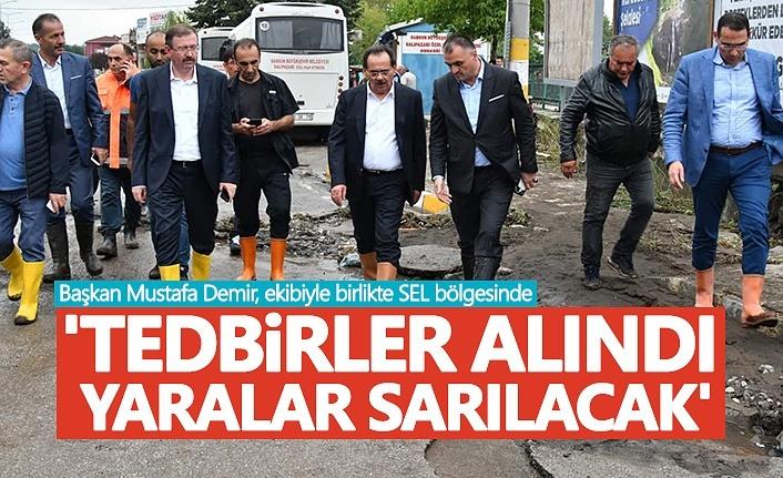 Başkan Mustafa Demir; Tedbirler alındı, yaralar sarılacak