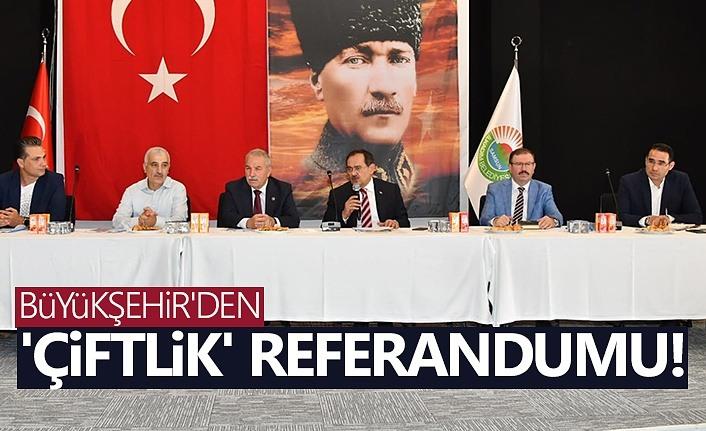 Büyükşehir'den 'Çiftlik' Referandumu!