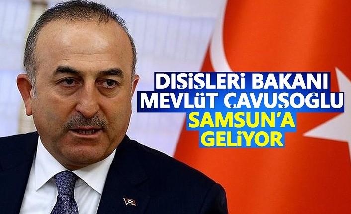 Dışişleri Bakanı Mevlüt Çavuşoğlu Samsun'a Geliyor!
