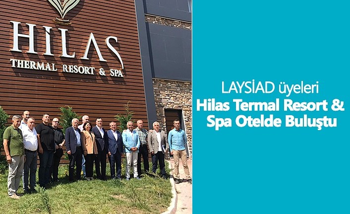 LAYSİAD üyeleri Hilas Termal Resort & Spa Otelde Buluştu