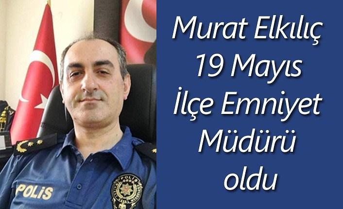 Murat Elkılıç 19 Mayıs İlçe Emniyet Müdürü oldu