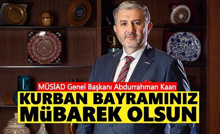 MÜSİAD Genel Başkanı Abdurrahman Kaan: Kurban Bayramınız Mübarek Olsun