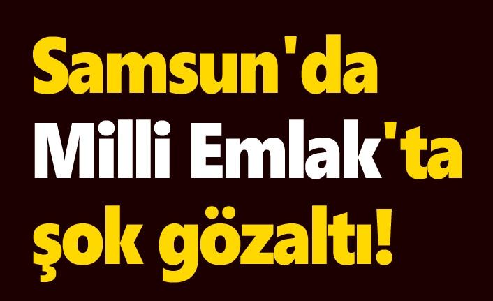 Samsun'da Milli Emlak'ta gözaltı iddiası!