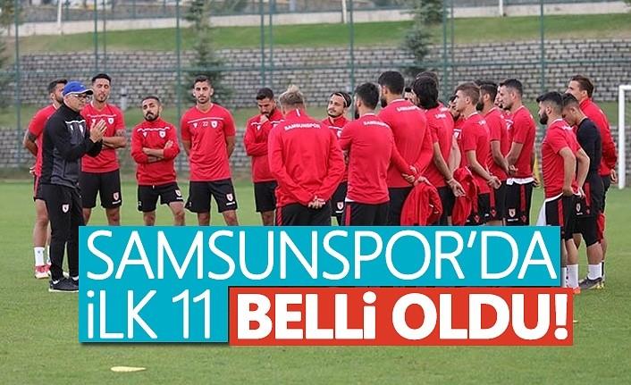 Samsunspor'un ilk 11'i belli oldu!
