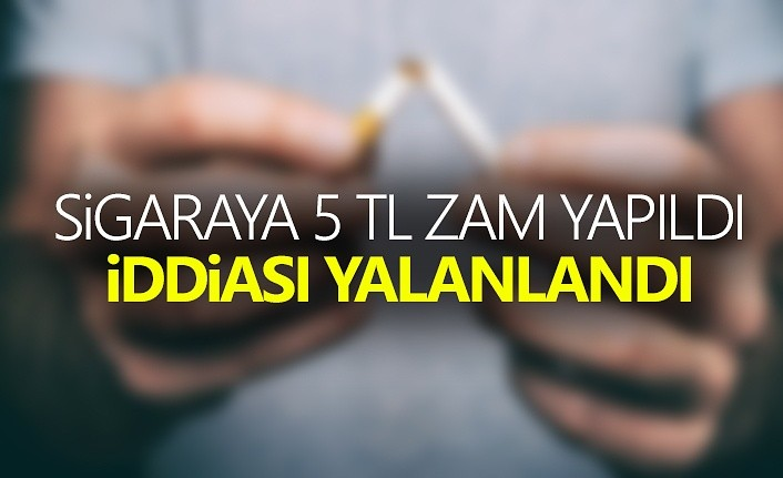 Sigaraya 5 TL zam yapıldı iddiası yalanlandı
