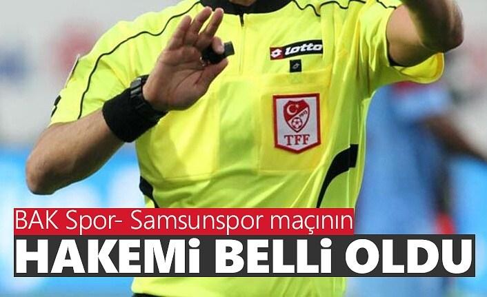 BAK Spor - Yılport Samsunspor maçı hakemi belli oldu