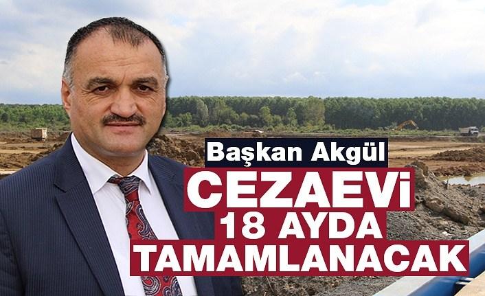 Başkan Akgül: Cezaevi 18 Ayda Tamamlanacak