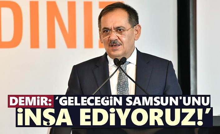 Başkan Demir: Geleceğin Samsun'unu İnşa Ediyoruz