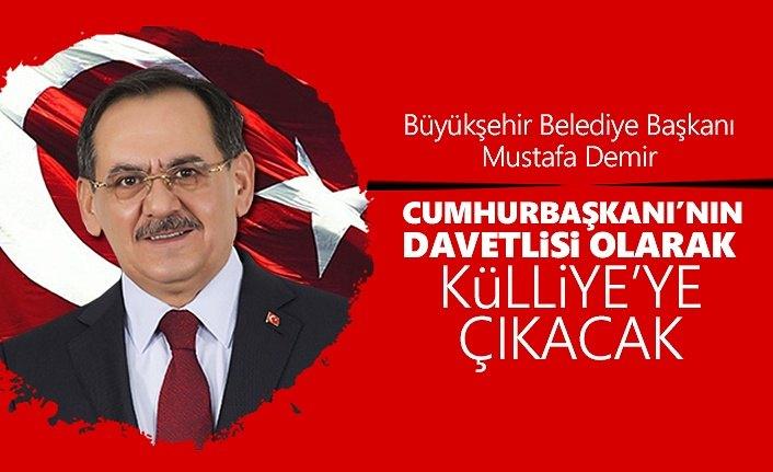 Başkan Mustafa Demir Cumhurbaşkanı'nın Davetlisi Olarak Külliye'ye Çıkacak!