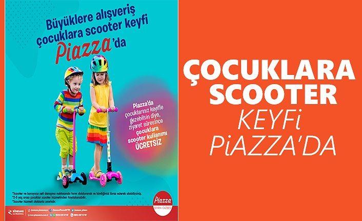 Çocuklara Scooter Keyfi Piazza'da