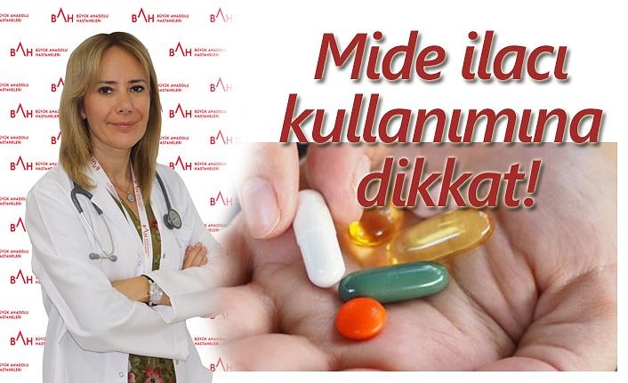 Mide ilacı kullanımına dikkat!