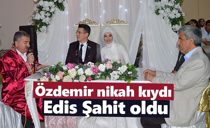 Özdemir nikah kıydı Edis Şahit oldu