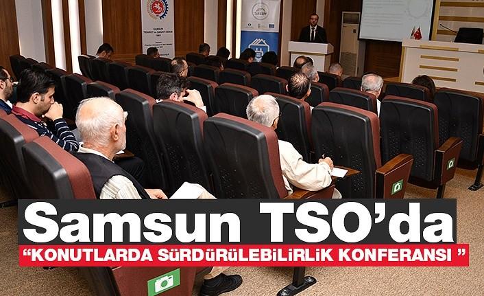 """Samsun TSO'da """"Konutlarda Sürdürülebilirlik Konferansı"""""""
