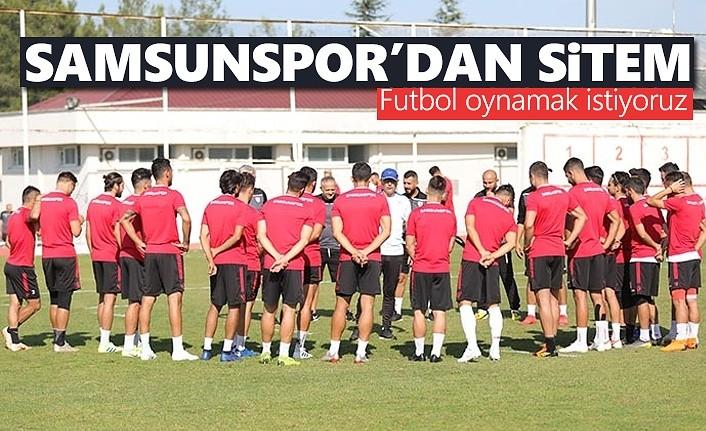 Samsunspor'dan sitem: 'Futbol oynamak istiyoruz'