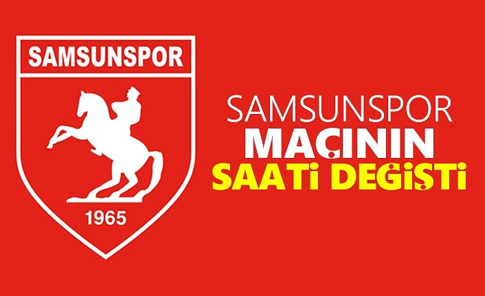 Samsunspor- Kırklarelispor Maç Saati Değişti