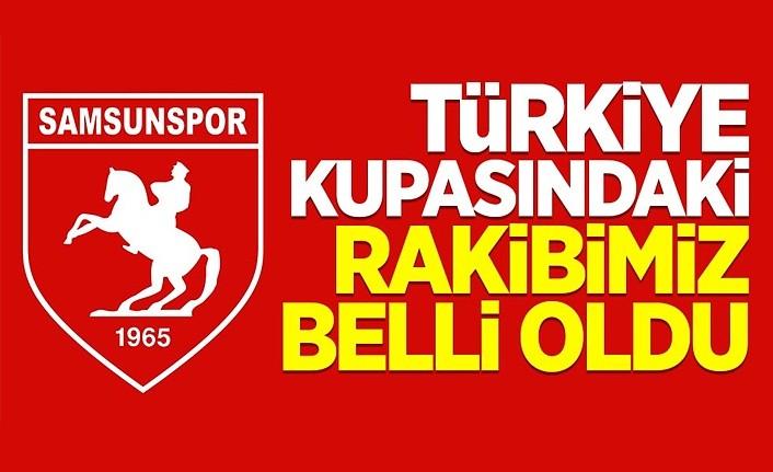 Samsunspor'un Türkiye Kupasındaki rakibi belli oldu