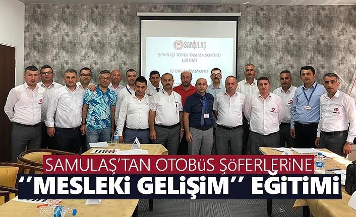 SAMULAŞ'tan otobüs şoförlerine 'Mesleki Gelişim' Eğitimleri!