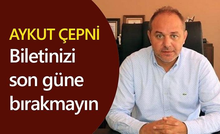 Aykut Çepni: Biletinizi son güne bırakmayın