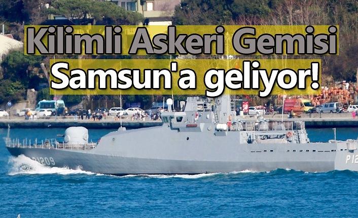 Kilimli Askeri Gemisi Samsun'a geliyor!