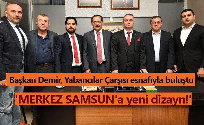 Başkan Demir, Yabancılar Çarşısı esnafıyla buluştu
