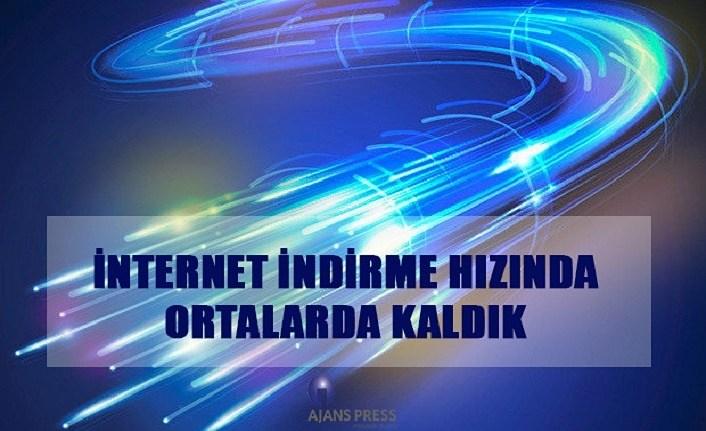 İnternet indirme hızında ortalarda kaldık!