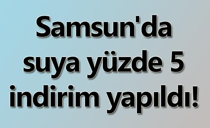Samsun'da suya indirim, 2020 Ocak ayında faturaya yansıyacak!
