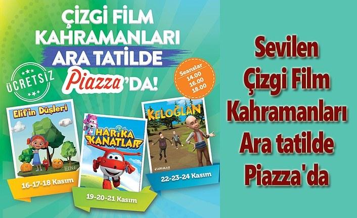 Sevilen Çizgi Film Kahramanları Ara tatilde Piazza'da