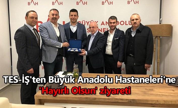 TES-İŞ'ten Büyük Anadolu Hastaneleri'ne 'Hayırlı Olsun' ziyareti