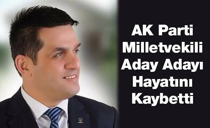 AK Parti Milletvekili Aday Adayı Hayatını Kaybetti
