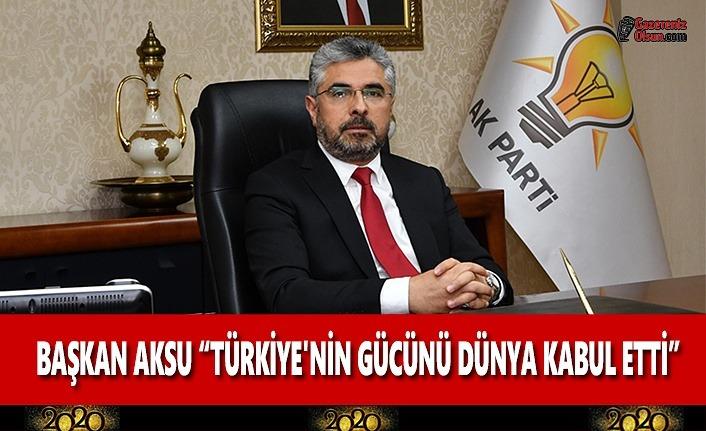 """Başkan Aksu: """"Türkiye'nin Gücünü Dünya Kabul Etti"""""""