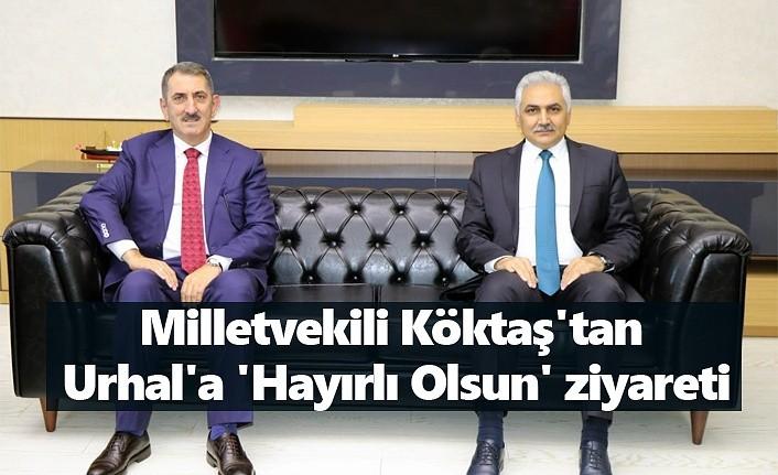 Milletvekili Köktaş'tan Urhal'a 'Hayırlı Olsun' ziyareti