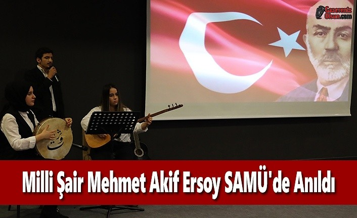 Milli Şair Mehmet Akif Ersoy SAMÜ'de Anıldı
