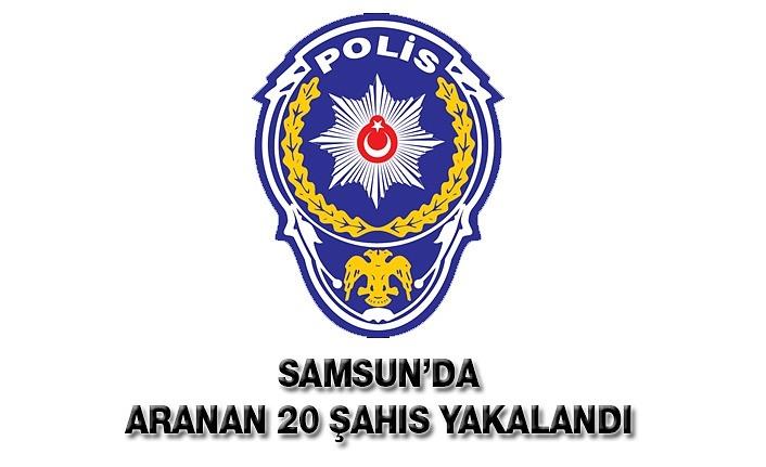 Samsun'da aranan 20 şahıs yakalandı