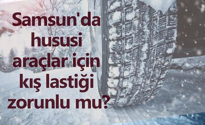 Samsun'da hususi araçlar için kış lastiği zorunlu mu?