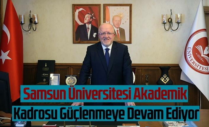 Samsun Üniversitesi Akademik Kadrosu Güçlenmeye Devam Ediyor