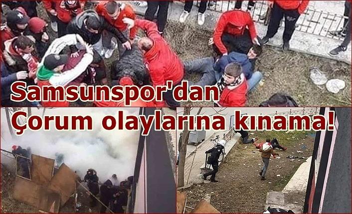 Samsunspor'dan Çorum olaylarına kınama!