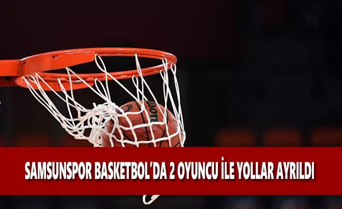 Samsunspor Basketbol'da İki Oyuncu İle Yollar Ayrıldı
