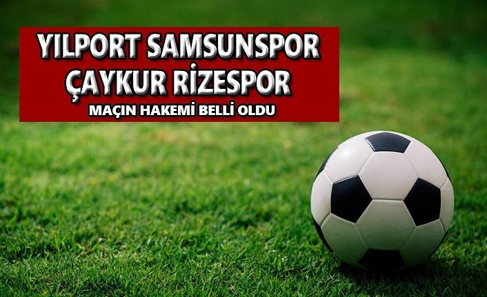 Yılport Samsunspor-Çaykur Rizespor Maçının Hakemi Belli Oldu