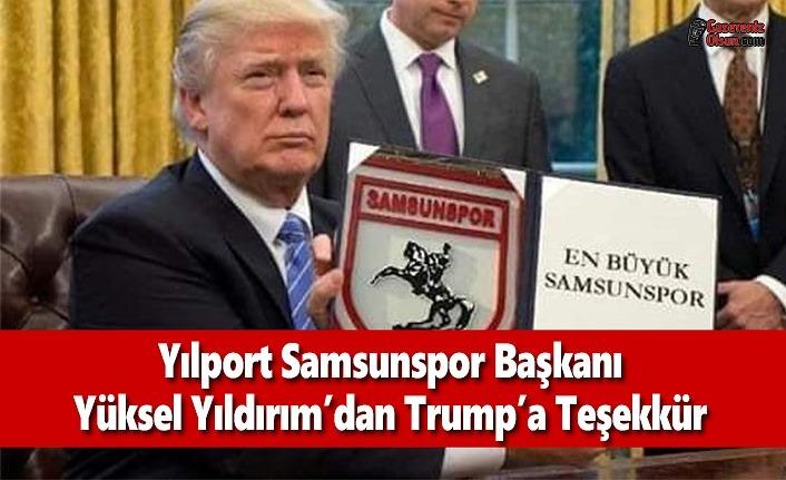 Yılport Samsunspor Kulüp Başkanı Yüksel Yıldırım'dan Trump'a Teşekkür