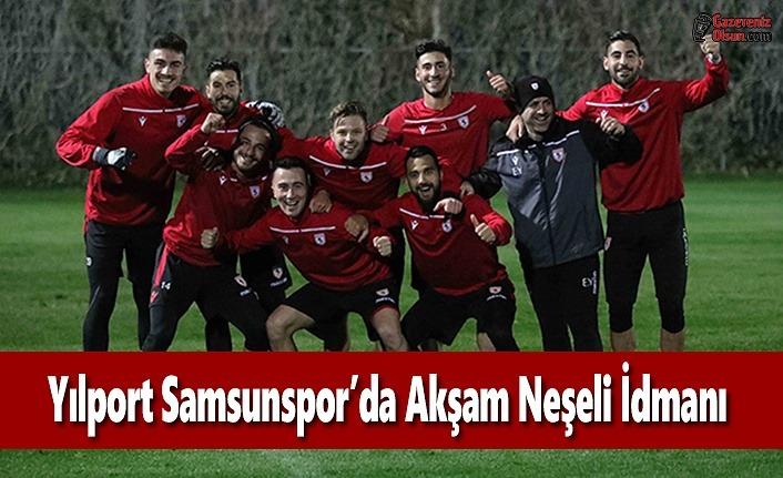 Yılport Samsunspor'da Neşeli Akşam İdmanı