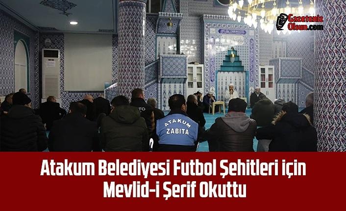 Atakum Belediyesi  Futbol Şehitleri için Mevlid-i Şerif Okuttu