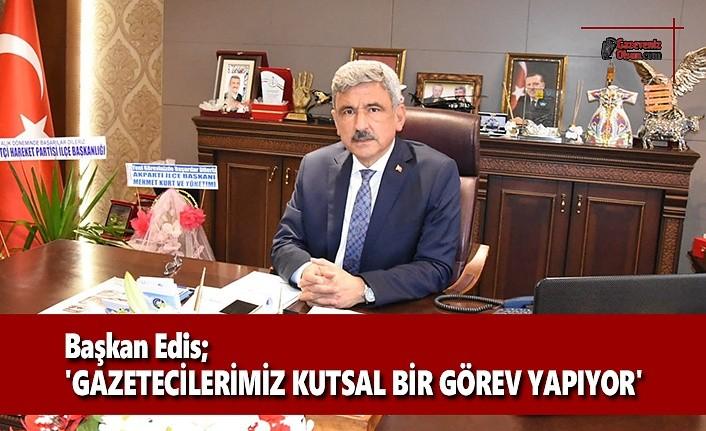 Başkan Edis; Gazetecilerimiz Kutsal Bir Görev Yapıyor