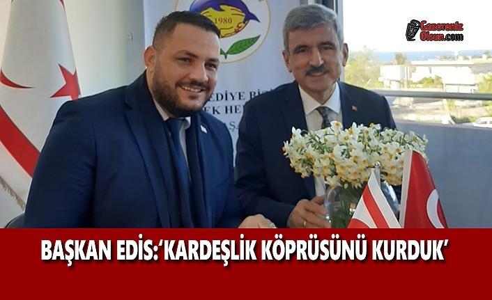 Başkan Edis; Kardeşlik Köprüsünü Kurduk