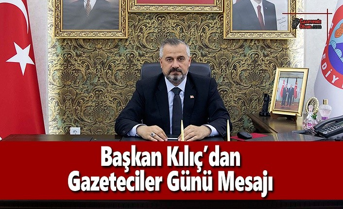 Başkan Kılıç'dan Gazeteciler Günü Mesajı