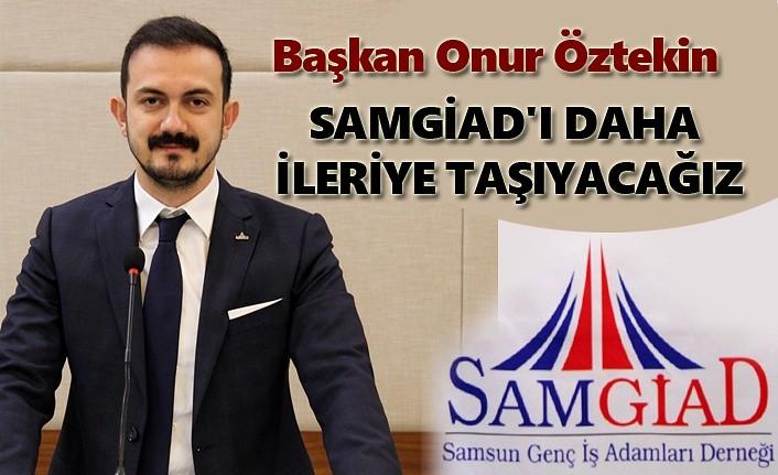 Başkan Onur Öztekin: SAMGİAD'ı daha ileriye taşıyacağız