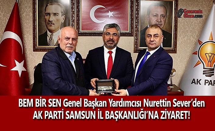 BEM BİR SEN Genel Başkan Yardımcısı Nurettin Sever'den AK Parti Samsun İl Başkanlığına Ziyaret