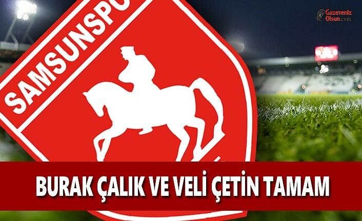 Yılport Samsunspor'da Burak Çalık ve Veli Çetin Tamam
