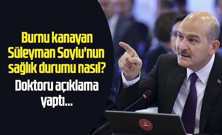 Burnu kanayan Süleyman Soylu'nun sağlık durumu nasıl?