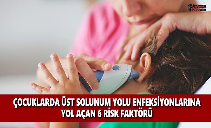 Çocuklarda Üst Solunum Yolu Enfenksiyonlarına Yol Açan 6 Risk Faktörü